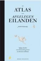 DE ATLAS VAN AFGELEGEN EILANDEN. Vijftig eilanden waar ik nooit ben geweest en ook nooit zal komen | Judith Schalansky | 9789056724900
