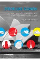 Stedelijke iconen. Het ontstaan van beeldbepalende projecten tussen betoog en beton | Wouter Jan Verheul | 9789059319134