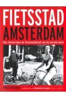 Fietsstad Amsterdam. Hoe Amsterdam de fietshoofdstad van de wereld werd | Fred Feddes, Marjolein de Lange | 9789059375420 | Bas Lubberhuizen