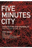 Five Minutes City. Architecture and [im]mobility | Winy Maas, MVRDV | 9789059730038