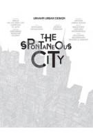 The Spontaneous City   Urhahn Urban Design, Christian Ernsten, Gert Urhahn   9789063692650