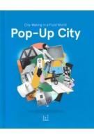 Pop-up City. City-making in a fluid world | Jeroen Beekmans, Joop de Boer | 9789063693541
