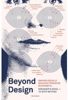 Beyond Design. Making Socially Relevant Projects Successful. Designer's Novel + 10 step Method | Renate Boere | 9789063695941 | BIS
