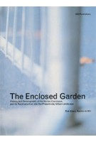 The Enclosed Garden. History and development of the Hortus Conclusus and its reintroduction into the present-day urban landscape | Rob Aben, Saskia de Wit | 9789064503498