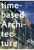 Time-based Architecture. Architecture able to withstand changes through time | Bernard Leupen, René Heijne, Jasper van Zwol | 9789064505362