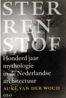 Sterrenstof. Honderd jaar mythologie in de Nederlandse architectuur | Auke van der Woud | 9789064505454