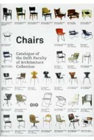 Chairs. Catalogue of the Delft Faculty of Architecture Collection | Otakar Mácel, Sander Woertman, Charlotte van Wijk | 9789064506192