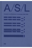 A/S/L 2006. Jaarboek Academie van Bouwkunst Amsterdam