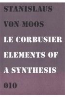 Le Corbusier. Elements of a Synthesis | Stanislaus von Moos | 9789064506420 | 010