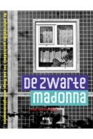 De Zwarte Madonna. De onfortuinlijke geschiedenis van een Haags woningbouwcomplex | Paul Groenendijk | 9789064506833