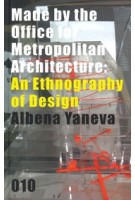 Made by the Office for Metropolitan Architecture. An Ethnography of Design | Albena Yaneva | 9789064507144