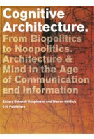 Cognitive Architecture. From Biopolitics to NooPolitics Architecture & Mind in the Age of Communication & Information | Deborah Hauptmann, Warren Neidich | 9789064507250