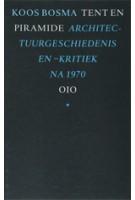 Tent en piramide. Architectuurgeschiedenis en -kritiek na 1970 | Koos Bosma | 9789064507670