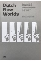 Dutch New Worlds. Scenario's in de stedenbouw en ruimtelijke ordening in Nederland, 1970-2000 | Christian Salewski | 9789064507809