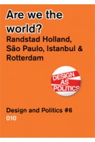 Are we the world? Randstad Holland, São Paulo, Istanbul & Rotterdam. Design and Politics #6