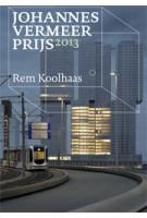 Het streven naar grenzeloosheid. De ongrijpbare Rem Koolhaas. JOHANNES VERMEER PRIJS 2013 | Jaap Huisman, Cas Smithuijsen | 9789066501270