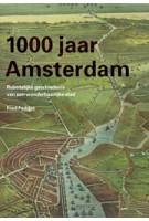 1000 jaar Amsterdam. ruimtelijke geschiedenis van een wonderbaarlijke stad | Fred Feddes | 9789068685305