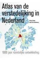 Atlas van de verstedelijking in Nederland. 1000 jaar ruimtelijke ontwikkeling | Reinout Rutte, Jaap Evert Abrahamse | 9789068686159 | THOTH