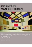 Cornelis van Eesteren. Ontmoeting met de avant-garde 1914-1929 | Sandra Guarda | 9789068686241
