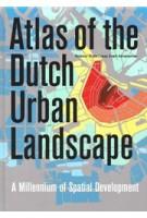 Atlas of the Dutch Urban Landscape. A Millennium of Spatial Development | Reinout Rutte, Jaap Evert Abrahamse | 9789068686906 | THOTH