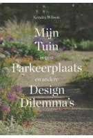 Mijn Tuin is een Parkeerplaats en andere Design Dilemma's | Kendra Wilson | 9789068687279