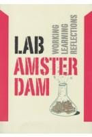 Lab Amsterdam. Working, Learning, Reflections | Stan Majoor, Marie Morel, Alex Straathof, Frank Suurenbroek, Willem van Winden | 9789068687330