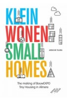 Klein Wonen/Small Homes. The making of BouwEXPO Tiny Housing in Almere | Jacqueline Tellinga | 9789068687835 | THOTH