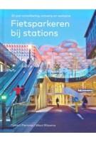 Fietsparkeren bij stations. 20 jaar ontwikkeling, ontwerp en realisatie   Folkert Piersma, Wout Ritzema   9789068688283   THOTH, ProRail