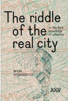 The Riddle of the Real City or the dark knowledge of urbanism Wim  Nijenhuis | 9789071346460 | Duizend & Een