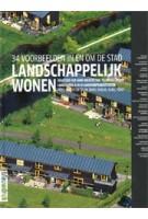 Landschappelijk wonen. 34 projecten in en om de stad | Koos Bosma, Faro architecten, Palmbout Urban landscapes, H+N+S landschapsarchitecten | 9789075271492