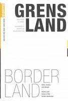 GRENSLAND. Atlas, essays en ontwerp. Geschiedenis en toekomst van het grenslandschap | Mark Eker, Henk van Houtum | 9789075271546