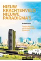 Nieuw krachtenveld, nieuwe paradigma's. Trendverkenning van de Nederlandse bouwsector | Willem Verbaan | 9789075271560