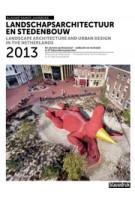 Landschapsarchitectuur en stedenbouw in Nederland. Jaarboek 2013 | Eric Luiten, Marieke Berkers, Jelte Boeijenga, Ruurd Gietema, Maike van Stiphout | 9789075271652
