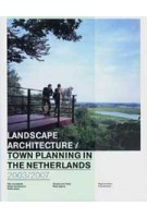 Landscape architecture and town planning in the Netherlands 2003/2007 | Harry Harsema, Roy Bijhouwer, Niké van Keulen, Frank Meijer, Sjoerd Cusveller | 9789075271720