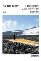 ON THE MOVE. Landscape Architecture Europe 4 | Lisa Diedrich, Jessica Bridger, Mark Hendriks, Claudia Moll | 9789075271829