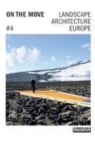 ON THE MOVE. Landscape Architecture Europe 4 | Lisa Diedrich, Jessica Bridger, Mark Hendriks, Claudia Moll | 9789075271829