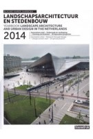 Landscape Architecture and Urban Design in The Netherlands Yearbook 2014 | Rob van der Bijl, Mark Hendriks, Anne Seghers | 9789075271836