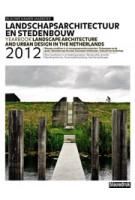 Landschapsarchitectuur en stedenbouw in Nederland 2012 | Eric Luiten,Martine Bakker, Marieke Berkers, Jelte Boeijenga, Mark Hendriks | 9789075271850