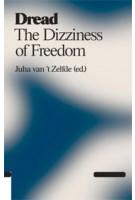 Dread. The Dizziness of Freedom | Juha van 't Zelfde | 9789078088813