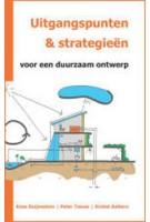 Uitgangspunten & strategieën voor een duurzaam ontwerp | Kees Duijvestein, Peter Teeuw, Kristel Aalbers | 9789078469070