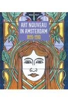 Art Nouveau in Amsterdam 1895-1910 | Max Put | 9789079156481 | Stokerkade