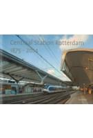 Centraal Station Rotterdam 1875 - 2014 | Hester Knibbe, Ben Maandag | 9789079951048