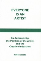 Everyone Is An Artist: On Authenticity, The Position Of The Artist, And The Creative Industries | Ruben Jacobs | V2_publishing | 9789080179356