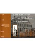 J.J. van Nieukerken (1854 -1913) M.A. van Nieukerken (1879 -1963) J. van Nieukerken (1885-1962). Architectuur als ambacht - ontwerpen voor het patriciaat