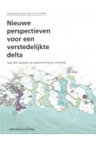 Nieuwe perspectieven voor een verstedelijkte delta. Naar een methode van planvorming en ontwerp | Han Meyer, Arnold Bregt, Ed Dammers, Jurian Edelenbos | 9789081445504