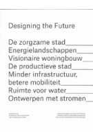 Designing the Future | Joeri De Bruyn, Michiel Dehaene, Julie Mabilde, Els Vervloesem | 9789081953511
