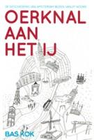 OERKNAL AAN HET IJ de geschiedenis van Amsterdam bezien vanuit Noord Bas Kok |  oliviamedia | 9789082457506