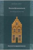 Meesterlijk metselwerk. De Dordtse gevel (15841798) - Jaarboek 2016 | Jeroen Markusse, Loet Megens & Kees Sigmond | 9789082518511 | Historische Vereniging Oud-Dordrecht