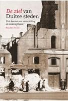 De ziel van Duitse steden. Het drama van verwoesting en wederopbouw | Noud de Vreeze | 9789082636734