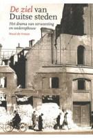 De ziel van Duitse steden. Het drama van verwoesting en wederopbouw | Noud de Vreeze | 9789082636765